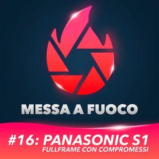 #16: Panasonic S1 - Fullframe CON compromessi