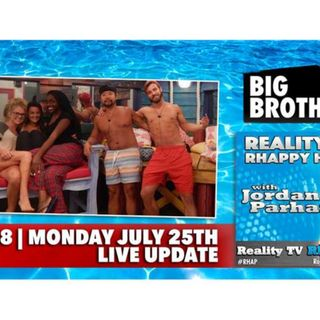 RHAPpy Hour | Big Brother 18 Live Feeds Update | Monday, July 25