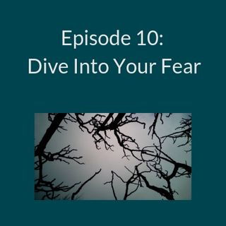 Ep10- Dive into Your Fear