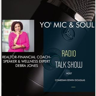 YO' MIC & SOUL RADIO TALK SHOW- REALTOR-FINANCIAL COACH DEBRA JONES