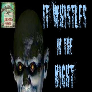 It Whistles in the Night Part 1 | Cryptid Story | Podcast E69