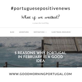 Portuguese Positive News: Come to Portugal in February! (What If We Walked?)