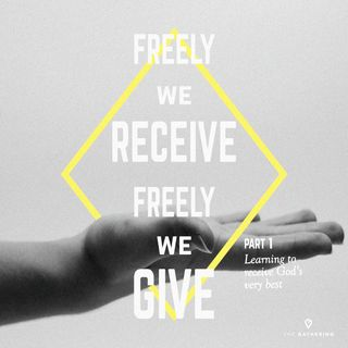 Freely We Receive, Freely We Give: Learning To Receive God's Best- Part 1