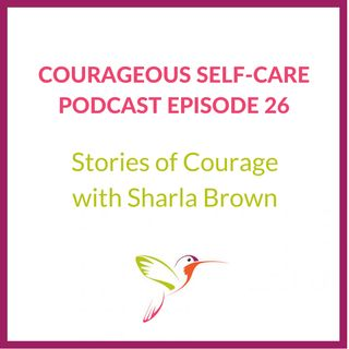Stories of Courage with Sharla Brown