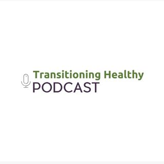 Transitioning Healthy Ep 1 PodCast - 8_6_18