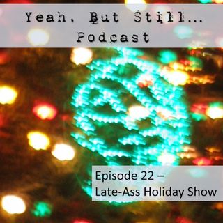 YBS 22 - Late-Ass Holiday Show