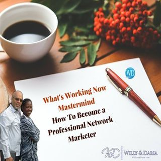 What's Working Now Mastermind- How to Become a Professional Network Marketer Pt 3