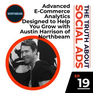 19. Advanced E-Commerce Analytics Designed to Help You Grow with Austin Harrison of Northbeam