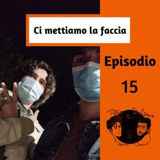 """Episodio 15 """"Ci mettiamo la faccia"""""""