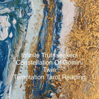 Gemini Temptation Reading- Nita Scott Infinite Truthseekers Tarot
