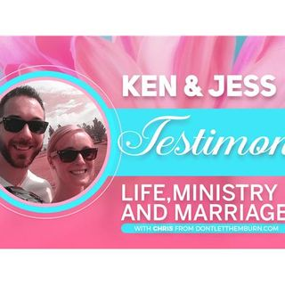 Ken and Jess Testimony: Life, Ministry, and Marriage