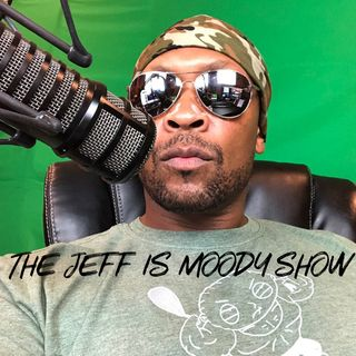 THE JEFF IS MOODY SHOW - EPISODE THREE: NUMBERS UP/HOW YOU REALLY FEEL? 2 - 4 - 19