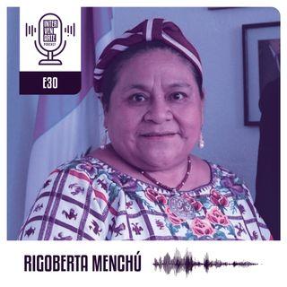 E30. La reciprocidad debe ser nuestro código de convivencia | Rigoberta Menchú - Premio Nobel de la Paz