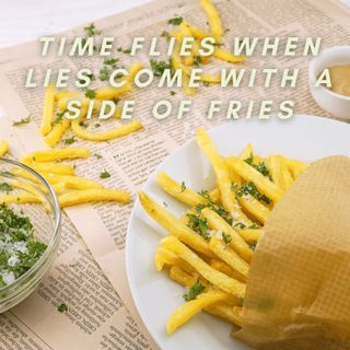 Ep 80 Time Flies when Lies come witA Side of Fries