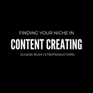 Content Creating- Eugene Bush