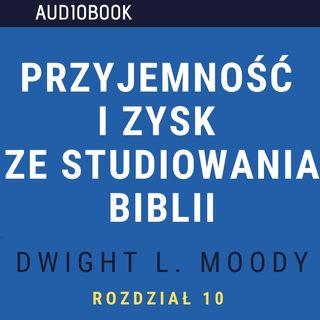 Przyjemność i zysk ze studiowania Biblii - Dwight L. Moody (audiobook, rozdział 10)