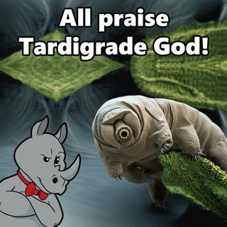 All Praise Tardigrade God!