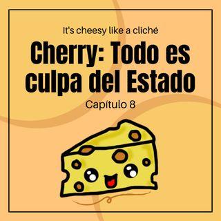 01x08 Cherry: Todo es culpa del Estado