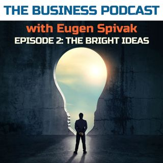 The Business Podcast: Episode 2 – The Bright Ideas