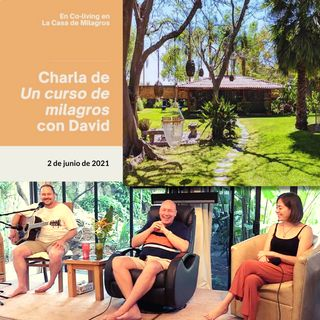 "June 2nd - ACIM Talk & Live Music at ""La Casa de Milagros"" Co-Living Center with David Hoffmeister and Erik Archbold."