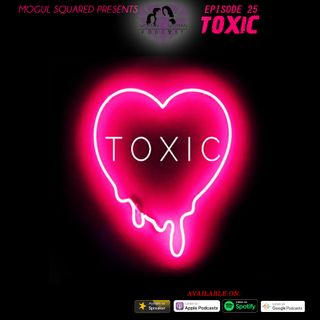 Woman 2 Woman Podcast - Ep. 25: Toxic