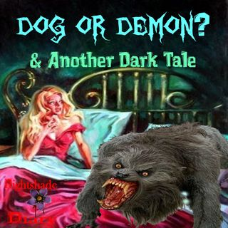 Dog or Demon? And Another Dark Tale | Podcast