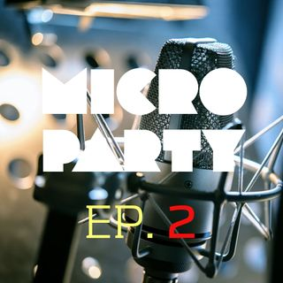 Episode 2 - Micro Party - 09/01/2018