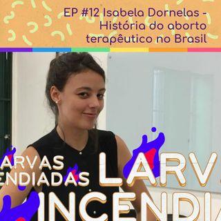 #12 Isabela Dornelas - História do aborto terapêutico no Brasil