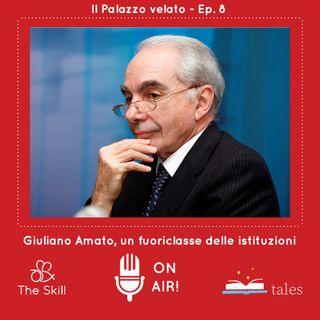 Skill Tales -  Il Palazzo velato (8° episodio), Giuliano Amato: un fuoriclasse delle istituzioni - A cura di Mario Nanni