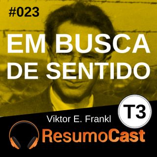 T3#023 Em busca de sentido   Viktor Frankl