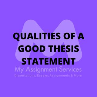 Qualities Of A Good Thesis Statement By Thesis Writing Help Providers