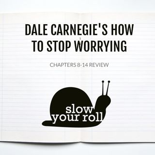 Dale Carnegie's How To Stop Worrying - Chapters 8-14 Review