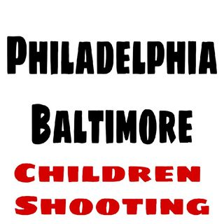 How Can We Stop The Children In Philly and Baltimore From Being Shot