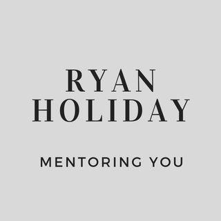Ryan Holiday Mentoring You