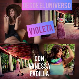 Desde el Universo Violeta con Vanessa Padilla.