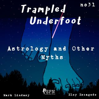 Trampled Underfoot Podcast - 031- Astrology and Other Myths