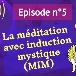 5: (fondamentaux) La méditation avec induction mystique (MIM)