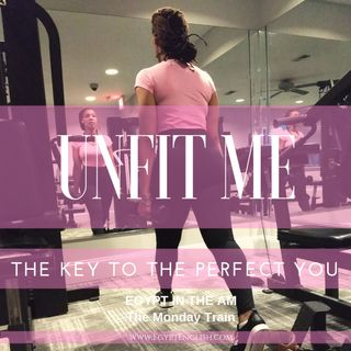 Unfit Me EP 1: The Key to the Perfect You