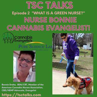TSC Talks! What Is A Green Nurse? Episode 2, Nurse Bonnie, Bonnie Drake~Cannabis Evangelist