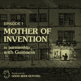 Mother of Invention Made in Partnership with Guinness — Episode 1