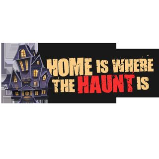Home Is Where The Haunt Is