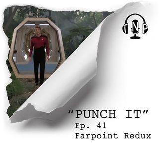 Punch It 41 - Farpoint Redux
