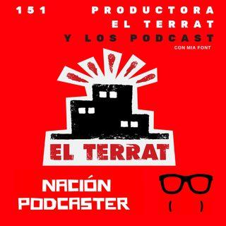 151 Productora @ElTerrat y los podcast @nacionpodcaster