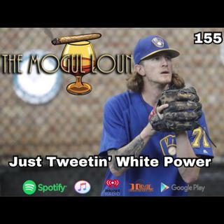 The Mogul Lounge Episode 155: Just Tweetin' White Power