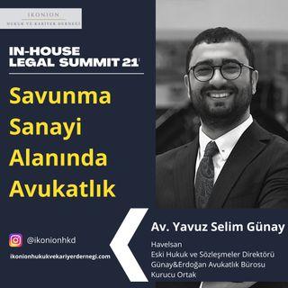 Savunma Sanayiinde Gizlilik ve Güvenlik - Legaltech / In-House Legal Summit 21 / Av. Yavuz Selim Günay / Savunma Sanayii Alanında Avukatlık