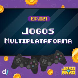 Ep. 21 - Jogos multiplataformas