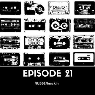 RUBBERneckin - Episode21