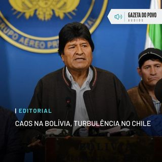 Editorial: Caos na Bolívia, turbulência no Chile