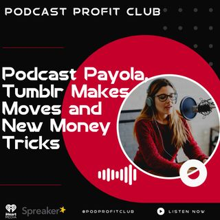 Podcast Payola, Tumblr into Podcasting and New Money Strategies