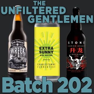 Batch202: Stone Soaring Dragon, Charles Towne Fermentory Extra Sunny Double IPA & Karl Strauss Wreck Alley Imperial Stout